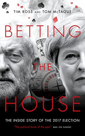 Betting the House: The Inside Story of the 2017 Election