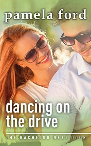 Dancing on the Drive: The Bachelor Next Door, book 2