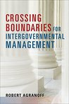 Crossing Boundaries for Intergovernmental Management (Public Management and Change series)