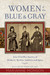 Women of the Blue and Gray: True Civil War Stories of Mothers, Medics, Soldiers, and Spies