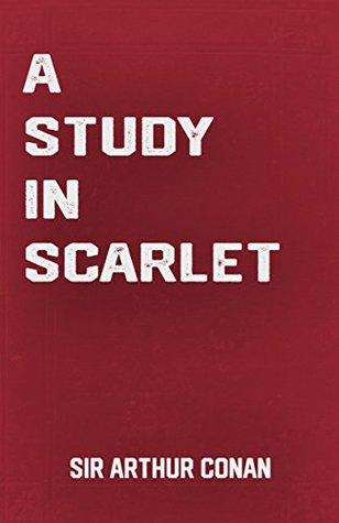 A Study in Scarlet: the Sherlock Holmes Classic Novel by Sir Arthur Conan Doyle (Classic Books)