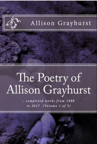 The Poetry of Allison Grayhurst - completed works from 1988 to 2017 (Volume 1 of 5)
