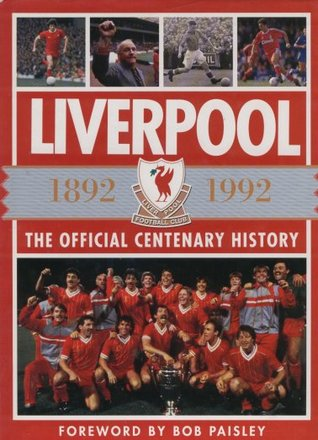 Liverpool - The Official Centenary History 1892 - 1992 (Liverpool Football Club)