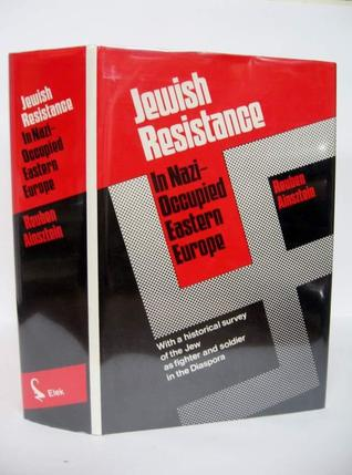 Jewish Resistance in Nazi-Occupied Eastern Europe: With a Historical Survey of the Jew as Fighter and Soldier in the Diaspora
