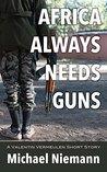 Africa Always Needs Guns (A Valentin Vermeulen Short Story Book 1)