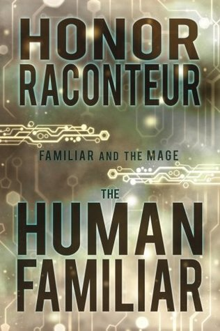 The Human Familiar (Familiar and the Mage) by Honor Raconteur