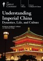 Understanding Imperial China: Dynasties, Life & Culture