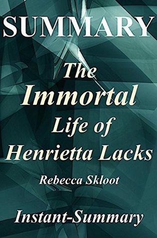 Summary - The Immortal Life of Henrietta Lacks: By Rebecca Skloot - A Full Book Summary (The Immortal Life of Henrietta Lacks: A Full Book Summary - Book, Paperback, Hardcover, Summary 1)