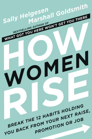 How Women Rise: Break the 12 Habits Holding You Back from Your Next Raise, Promotion, or Job