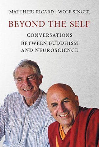 Beyond the Self: Conversations between Buddhism and Neuroscience