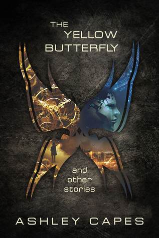 The Yellow Butterfly & Other Stories by Ashley Capes