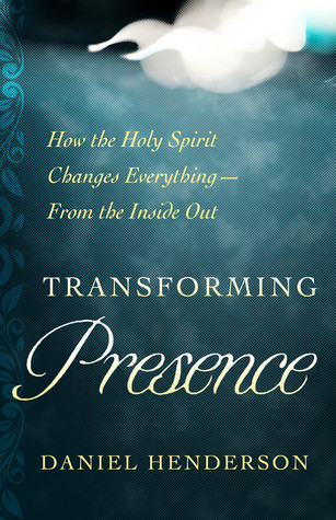 Transforming Presence: 10 Vital Practices for a New Experience of the Holy Spirit