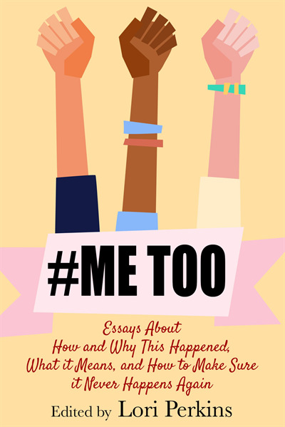 #MeToo: Essays About How and Why This Happened, What It Means and How to Make Sure it Never Happens