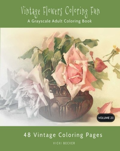 Vintage Flowers Coloring Fun: A Grayscale Adult Coloring Book (Grayscale Coloring Books) (Volume 23)