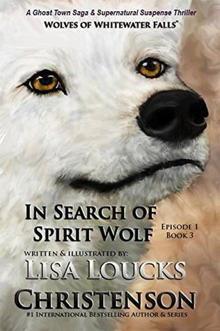 In Search of Spirit Wolf: Book 3, Episode 1 (WOLVES OF WHITEWATER FALLS)
