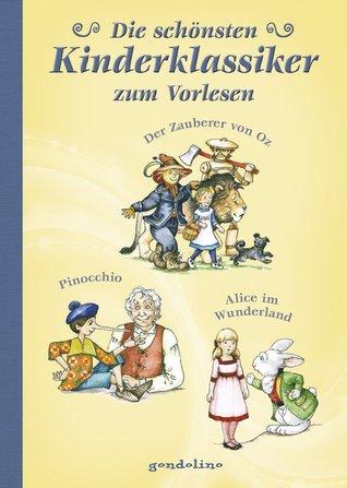 Die schönsten Kinderklassiker zum Vorlesen - Band 1: Der Zauberer von Oz, die Geschichte von Pinocchio, Alice im Wunderland