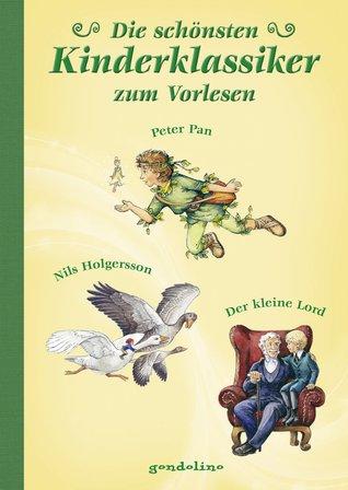 Die schönsten Kinderklassiker zum Vorlesen - Band 2: Peter Pan, Nils Holgersson, der kleine Lord