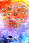 Free Your Spirit, Change Your Life: The Ultimate Woman's Guide to Rediscover Your Passion and Unleash Your Brilliance