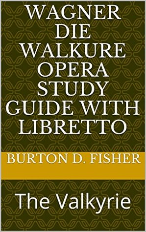 Wagner DIE WALKURE Opera Study Guide with Libretto: The Valkyrie