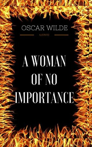 A Woman of No Importance: By Oscar Wilde - Illustrated
