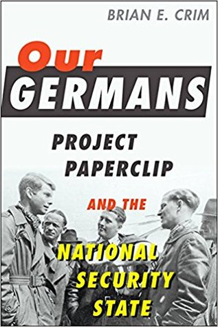 Our Germans: Project Paperclip and the National Security State