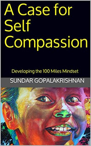 A Case for Self Compassion: Developing the 100 Miles Mindset
