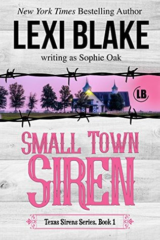 Small Town Siren (Texas Sirens, #1) by Sophie Oak