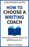 How to Choose a Writing Coach - A Beginner's Guide: Ensuring your best chance for publishing success