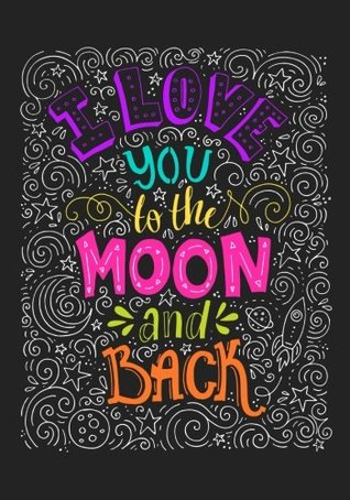 """I Love You to the Moon and Back"": Inspirational Notebook,Doodle Diary & Inspirational Journal & Composition Book Journal: 100+ Pages for Writing and Drawing"