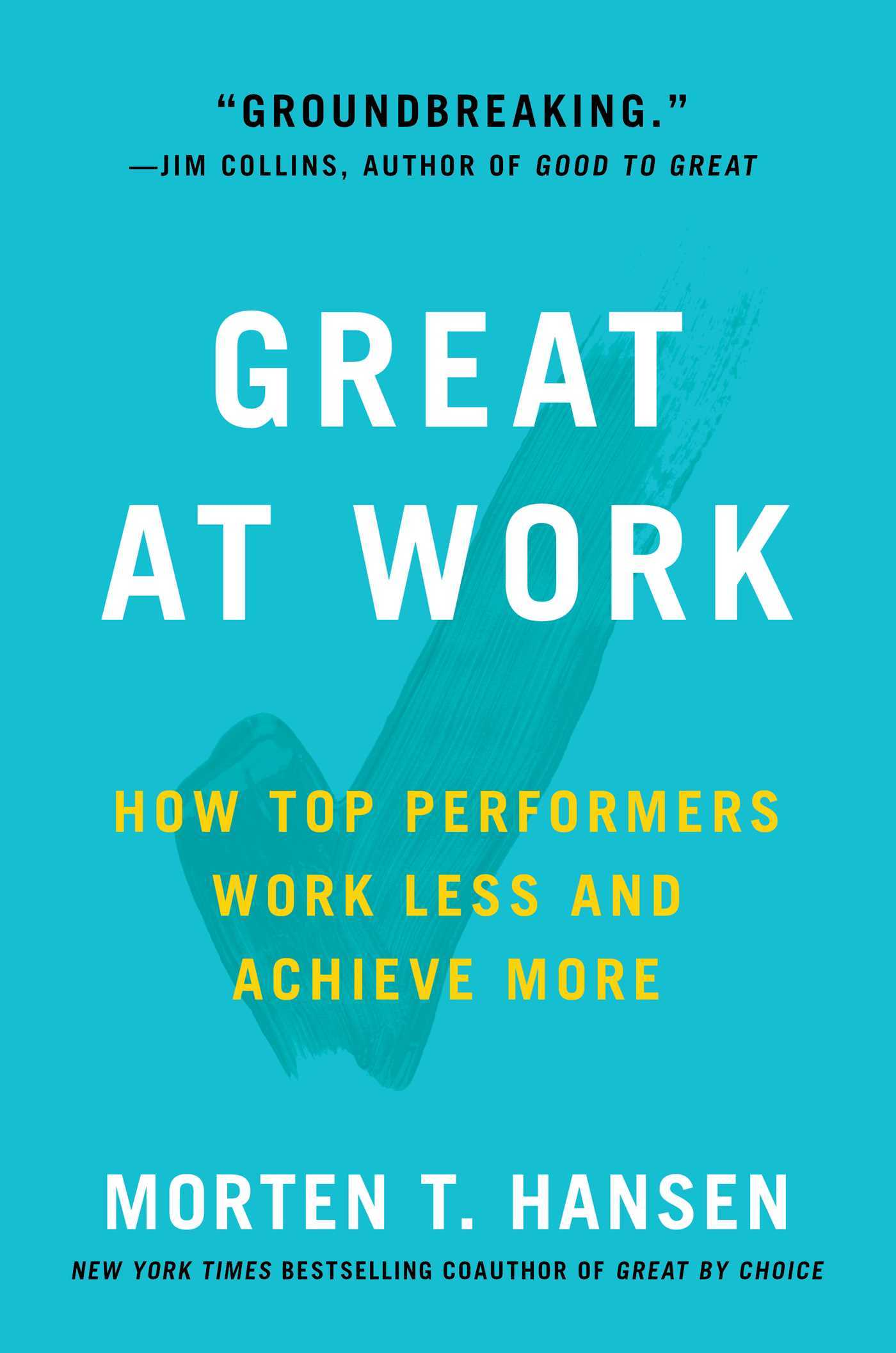 Great at Work: How Top Performers Do Less, Work Better, and Achieve More
