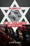 The Chronicles of The Last Jewish Gangster: From Meyer to Myron