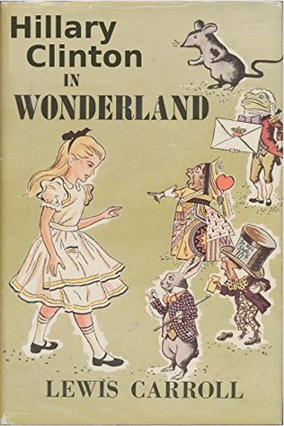 Hillary Clinton in Wonderland: Includes Quotes from the Campaign Trail