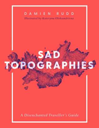 Image result for Sad Topographies: A Disenchanted Traveller's Guide by Damien Rudd