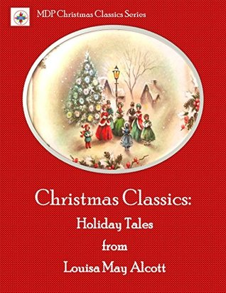 Christmas Classics: Holiday Tales from Louisa May Alcott (MDP Christmas Classics Series)