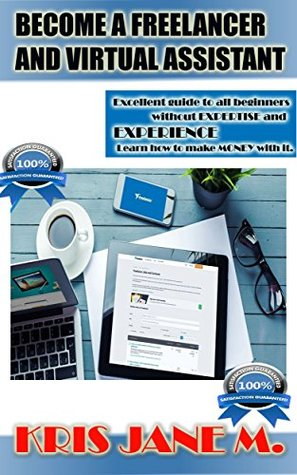 Become a FREELANCER and Virtual Assistant: Excellent guide to all beginners without expertise and experience. Learn how to earn MONEY with it