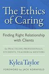 The Ethics of Caring: Finding Right Relationship with Clients for Profound, Transformative Work in Professional Healing Relationships