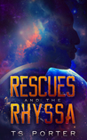 Rescues and the Rhyssa by T.S. Porter