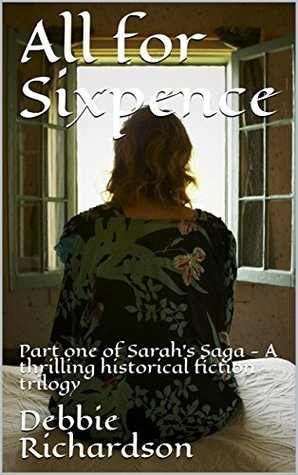 All for Sixpence: A thrilling historical fiction novel, the first in the Sarah's Saga trilogy