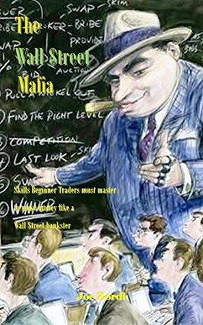 The Wall $treet Mafia: Skills Beginner Traders must master to make money like a Wall $treet bankster