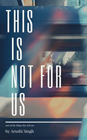 This is Not For Us by Arushi Singh