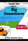 Haddie Sue and the Big Snowstorm: A True Alaskan Story (Jesus is Real Series Book 1)