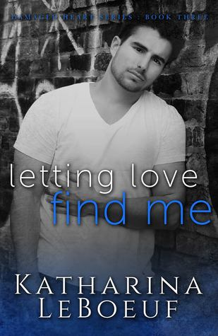 Letting Love Find Me (Damaged Heart Series, #3)