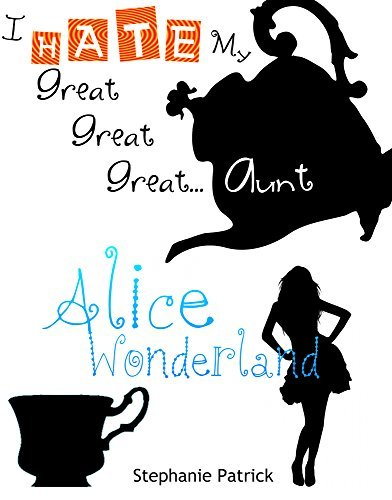 I Hate My Great Great Great Aunt Alice Wonderland...: (pay as you read option) Chapters 1-3
