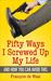 Fifty Ways I Screwed Up My ...
