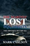 The Marines' Lost Squadron The Odyssey of VMF-422 by Mark Carlson