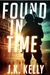 Found In Time by J.K.  Kelly
