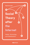 Social Theory After the Internet: Media, Technology, and Globalization
