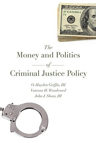 The Money and Politics of Criminal Justice Policy