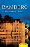 Bamberg für alte und neue Freunde: Ein Führer durch die Stadt