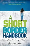 A Short Border Handbook: A Journey Through the Immigrant's Labyrinth